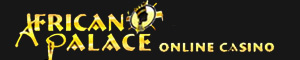 Click here to play at African Palace Casino!!